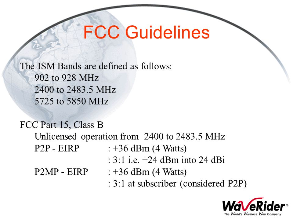 FCC Guidelines The ISM Bands are defined as follows: 902 to 928 MHz