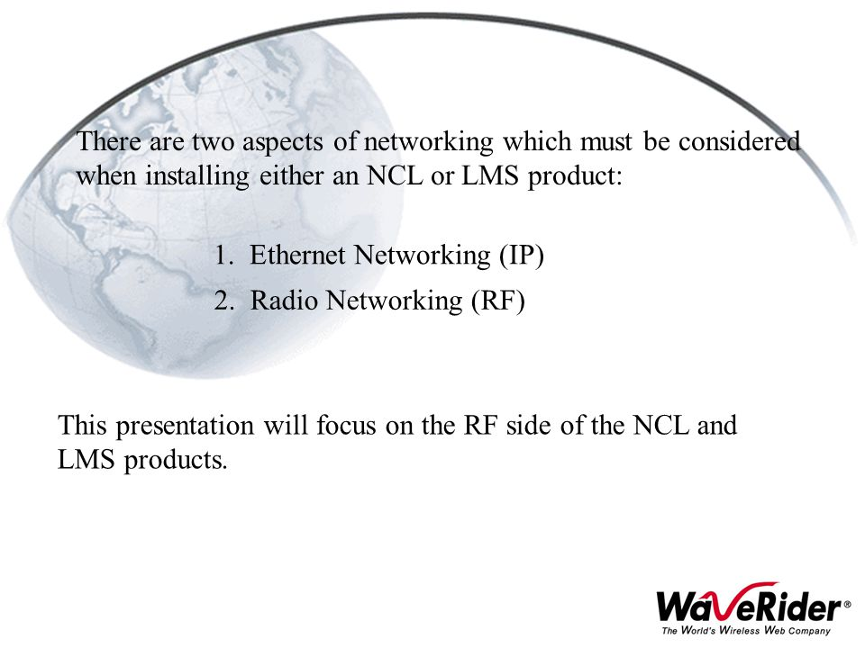 There are two aspects of networking which must be considered when installing either an NCL or LMS product: