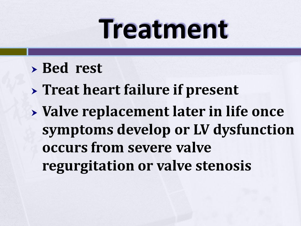 Treatment Bed rest Treat heart failure if present