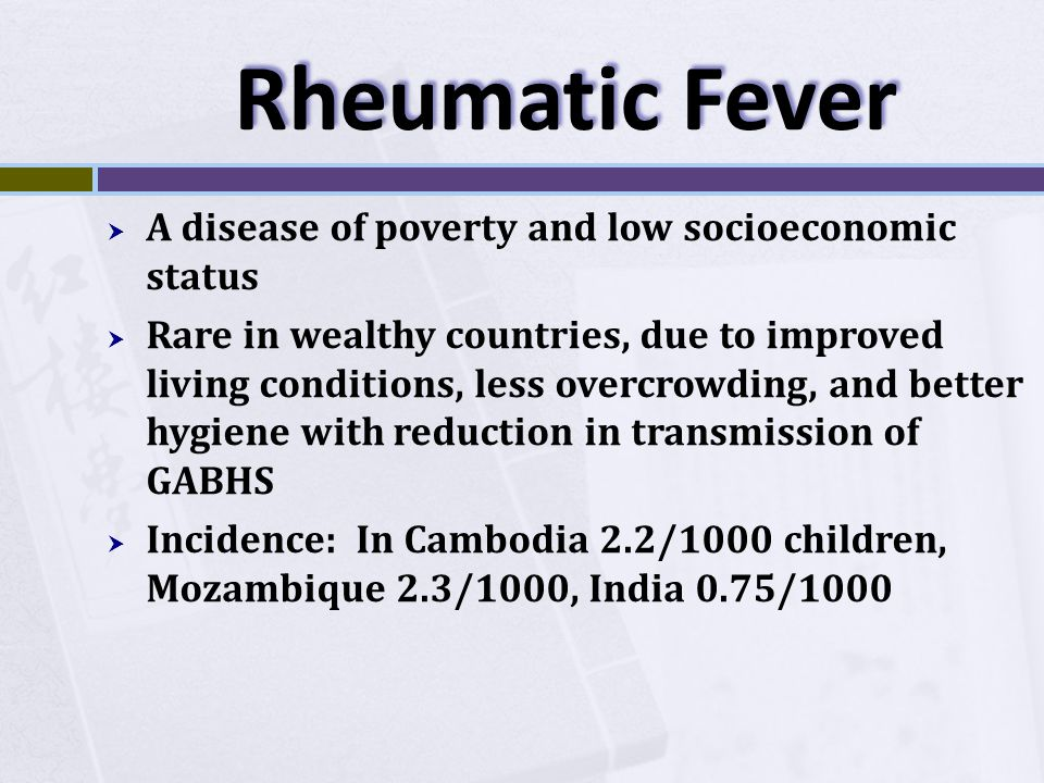 Rheumatic Fever A disease of poverty and low socioeconomic status