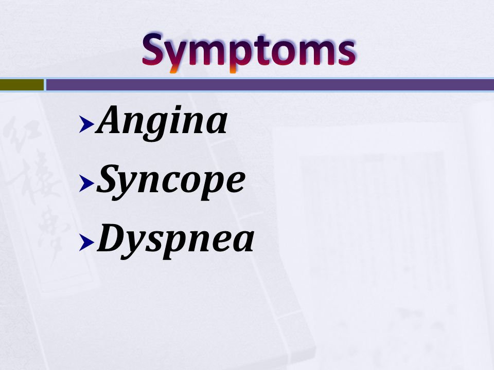 Symptoms Angina Syncope Dyspnea