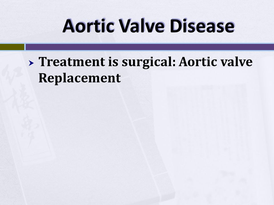 Aortic Valve Disease Treatment is surgical: Aortic valve Replacement
