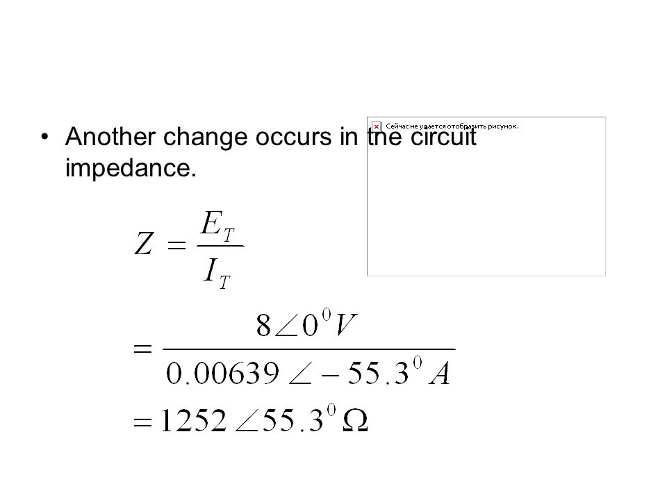 Another change occurs in the circuit impedance.