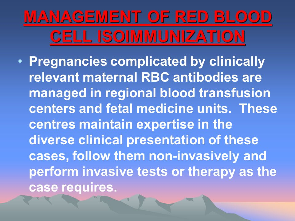 MANAGEMENT OF RED BLOOD CELL ISOIMMUNIZATION