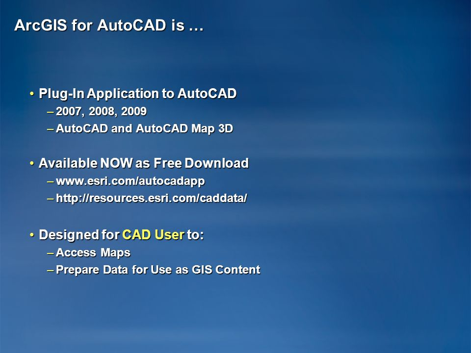 ArcGIS for AutoCAD is … Plug-In Application to AutoCAD
