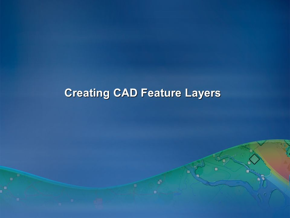 Creating CAD Feature Layers