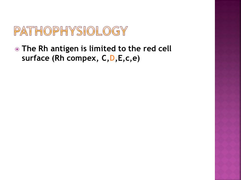 Pathophysiology The Rh antigen is limited to the red cell surface (Rh compex, C,D,E,c,e)