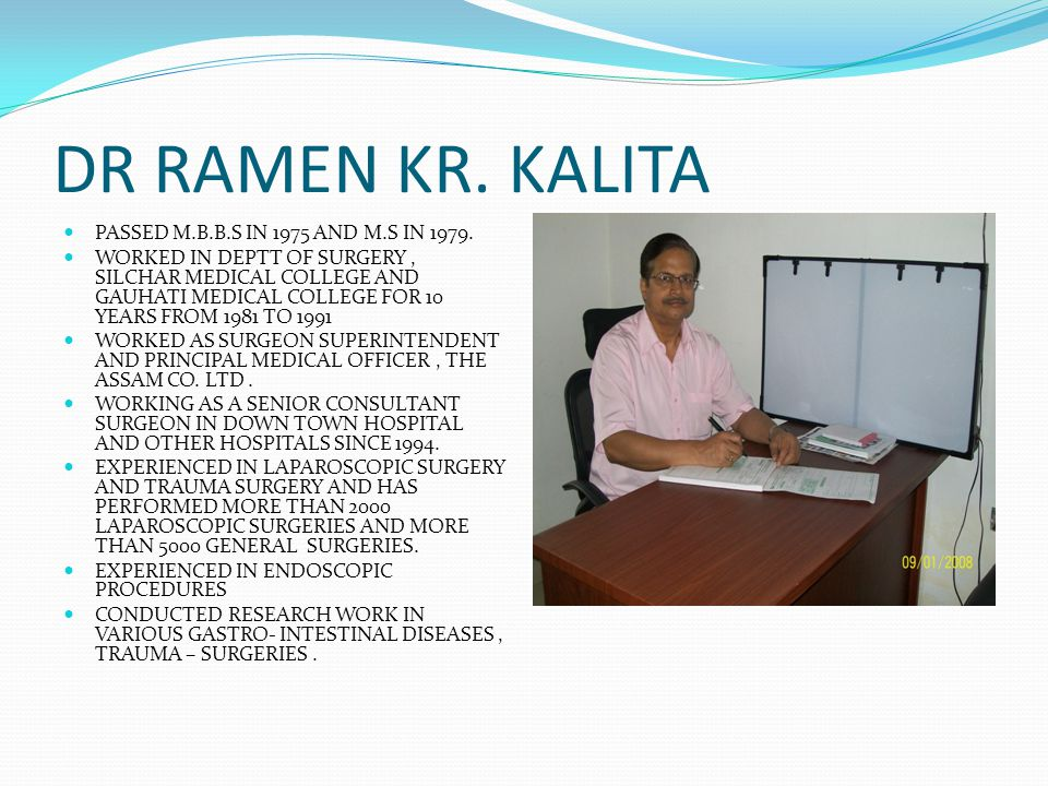 DR RAMEN KR. KALITA PASSED M.B.B.S IN 1975 AND M.S IN 1979.