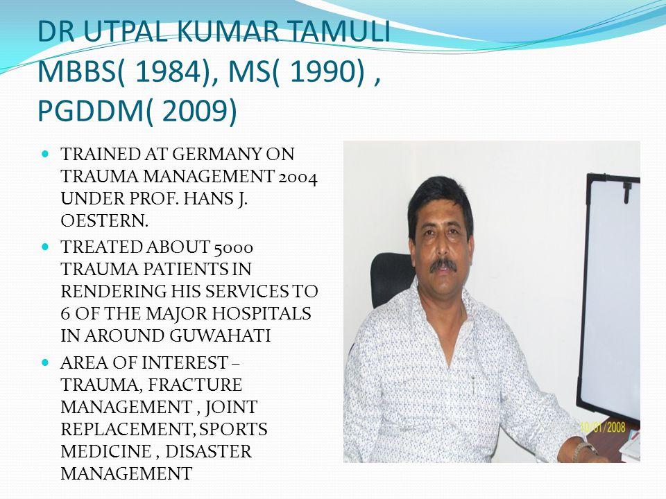DR UTPAL KUMAR TAMULI MBBS( 1984), MS( 1990) , PGDDM( 2009)