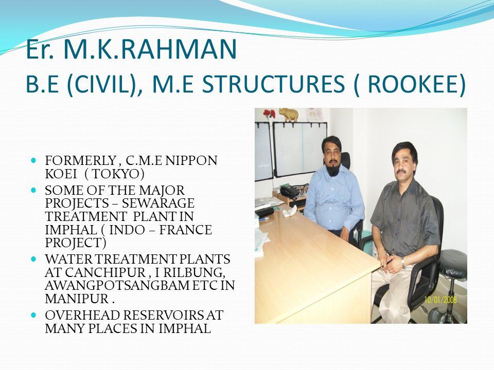 Er. M.K.RAHMAN B.E (CIVIL), M.E STRUCTURES ( ROOKEE)