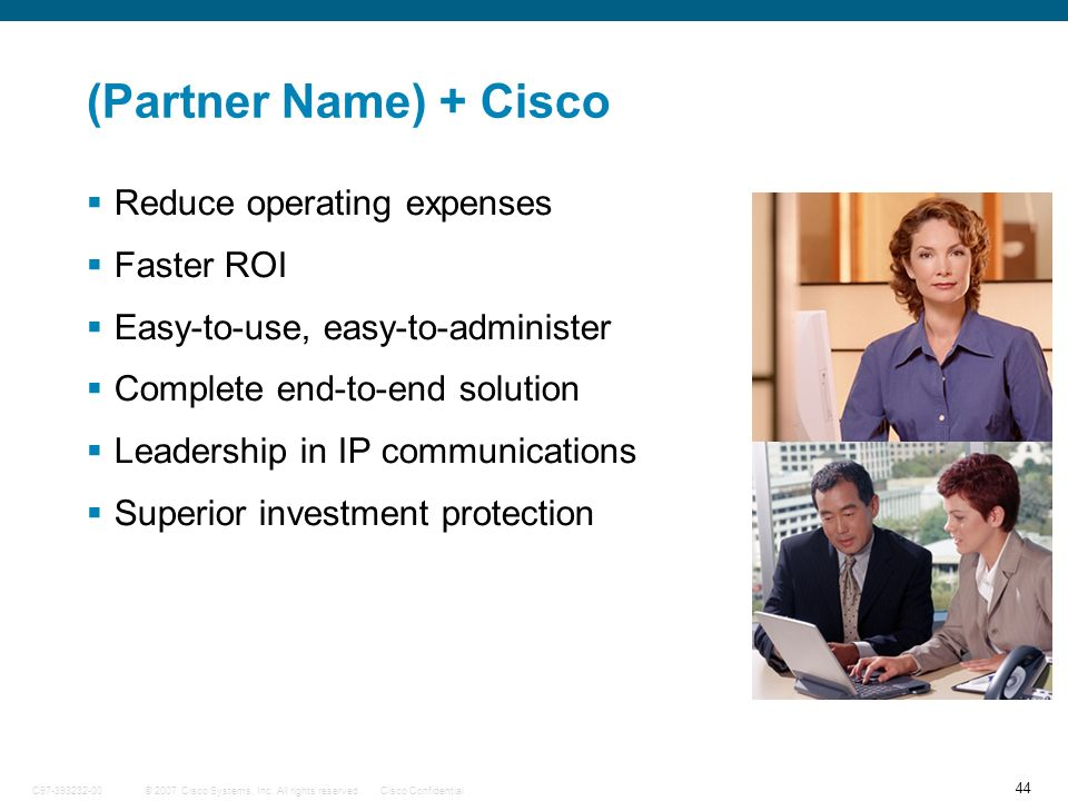 (Partner Name) + Cisco Reduce operating expenses Faster ROI