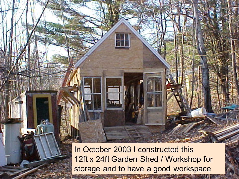 In October 2003 I constructed this 12ft x 24ft Garden Shed / Workshop for storage and to have a good workspace