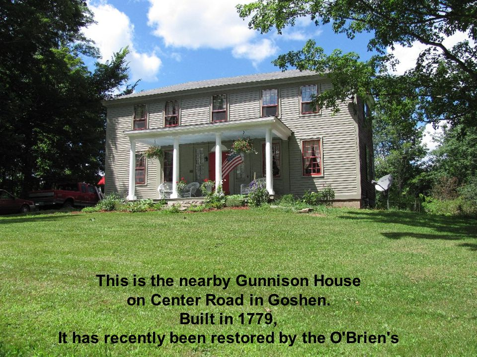This is the nearby Gunnison House on Center Road in Goshen