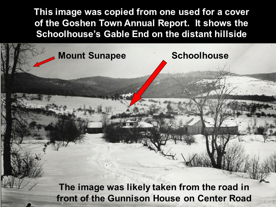 This image was copied from one used for a cover of the Goshen Town Annual Report. It shows the Schoolhouse's Gable End on the distant hillside