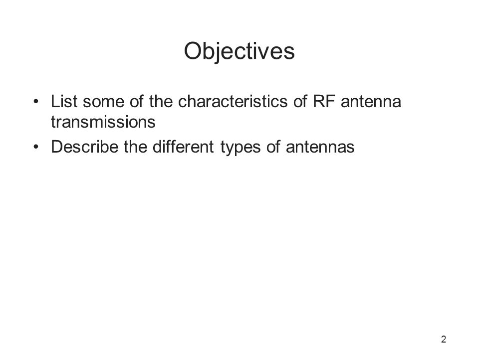 Objectives List some of the characteristics of RF antenna transmissions.