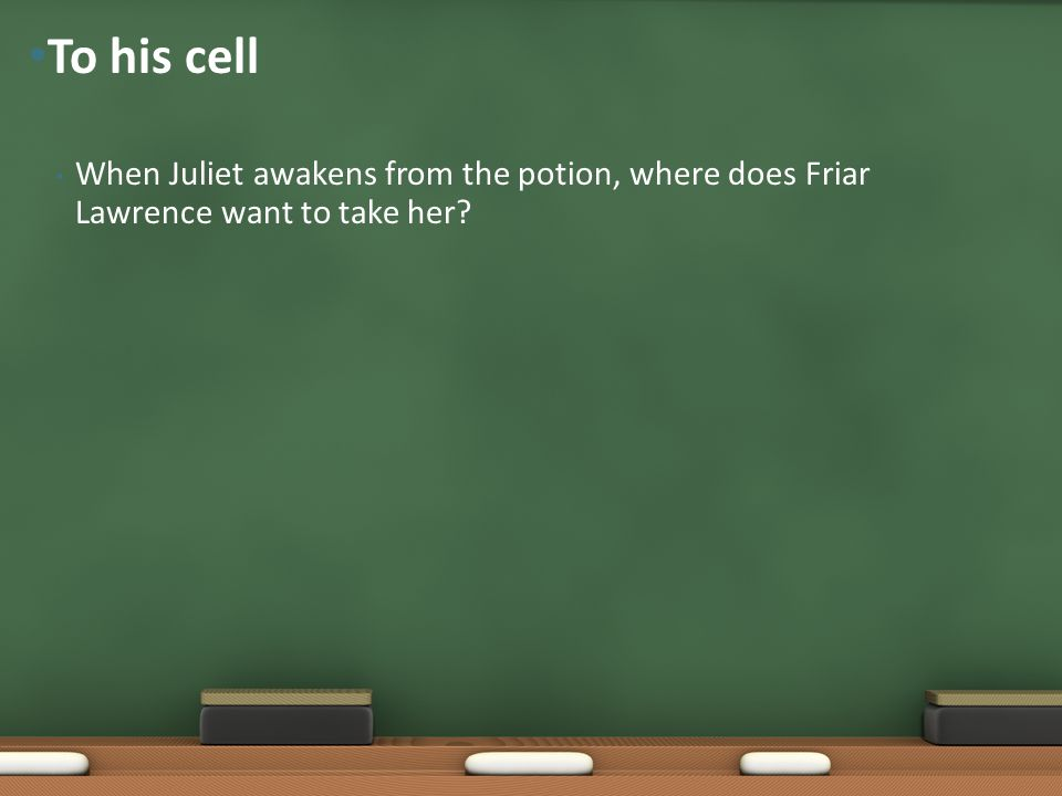 To his cell When Juliet awakens from the potion, where does Friar Lawrence want to take her