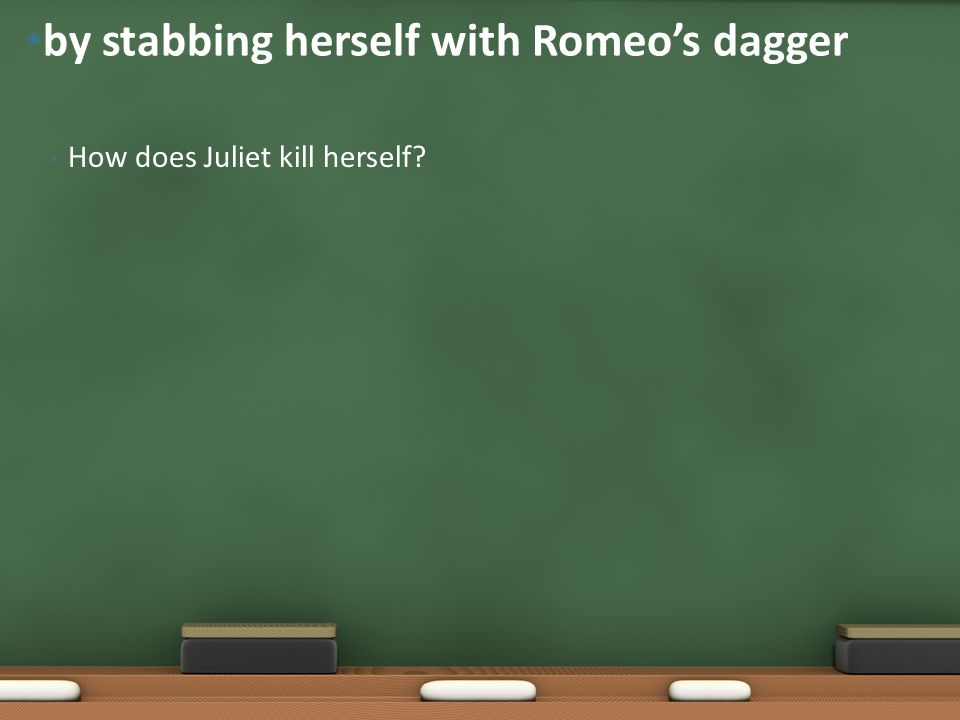by stabbing herself with Romeo's dagger