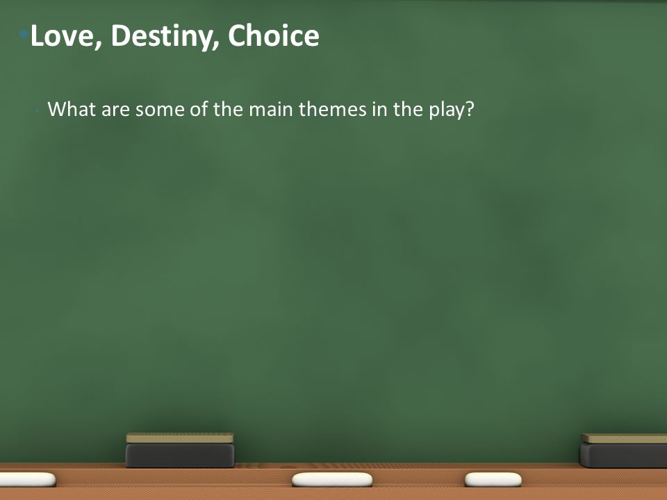 Love, Destiny, Choice What are some of the main themes in the play