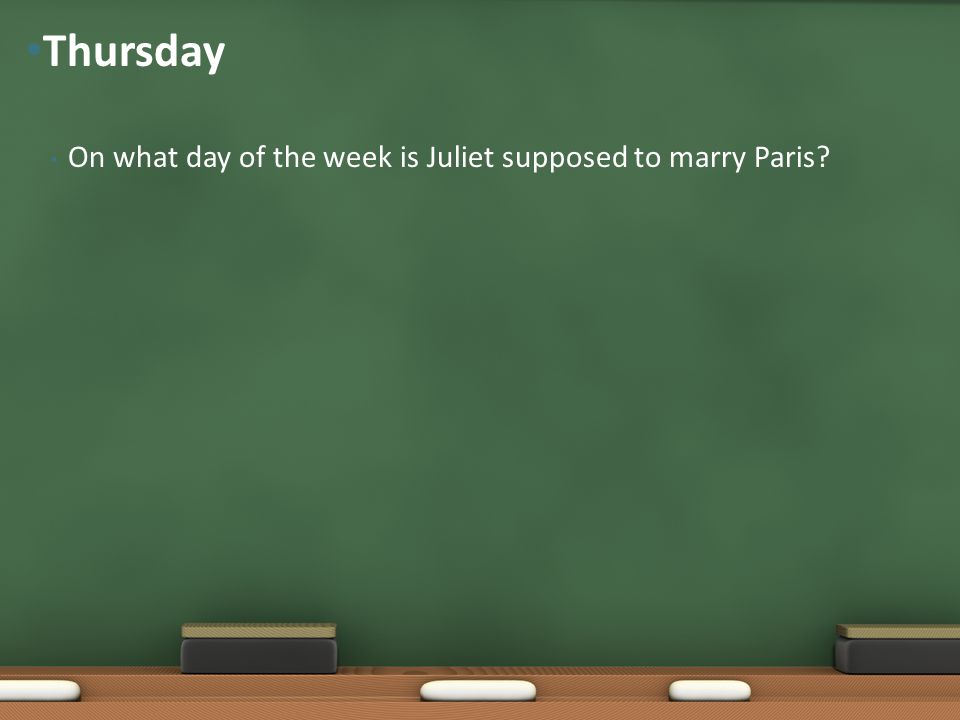 Thursday On what day of the week is Juliet supposed to marry Paris