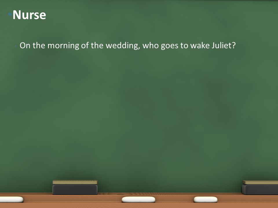 Nurse On the morning of the wedding, who goes to wake Juliet