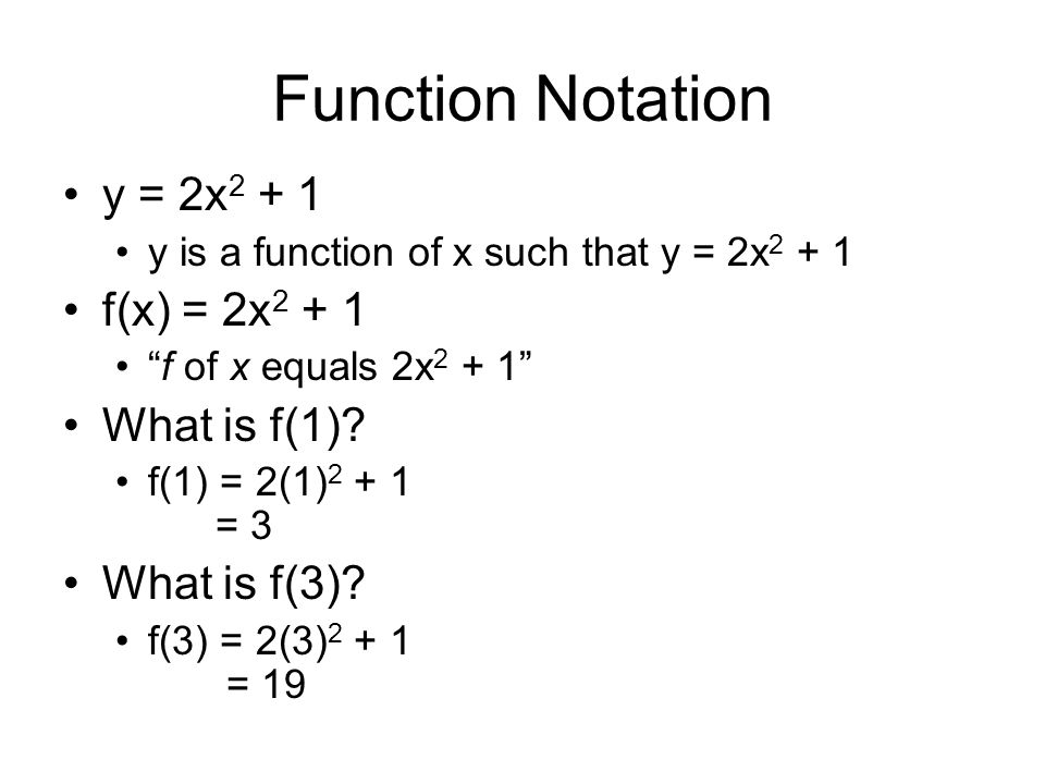 Function Notation y = 2x2 + 1 f(x) = 2x2 + 1 What is f(1)