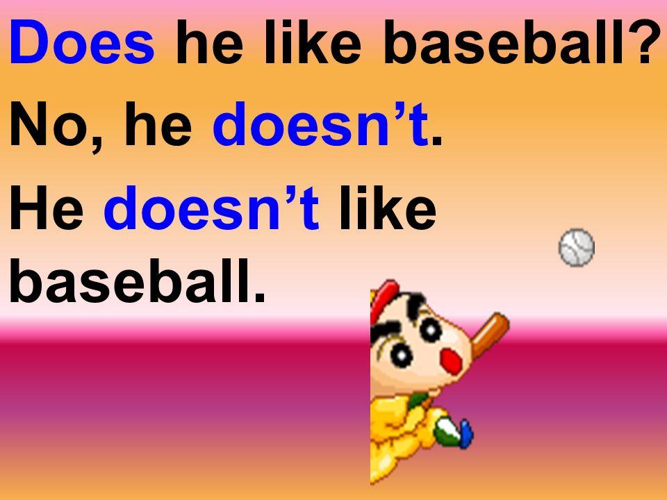 Does he like baseball No, he doesn't. He doesn't like baseball.