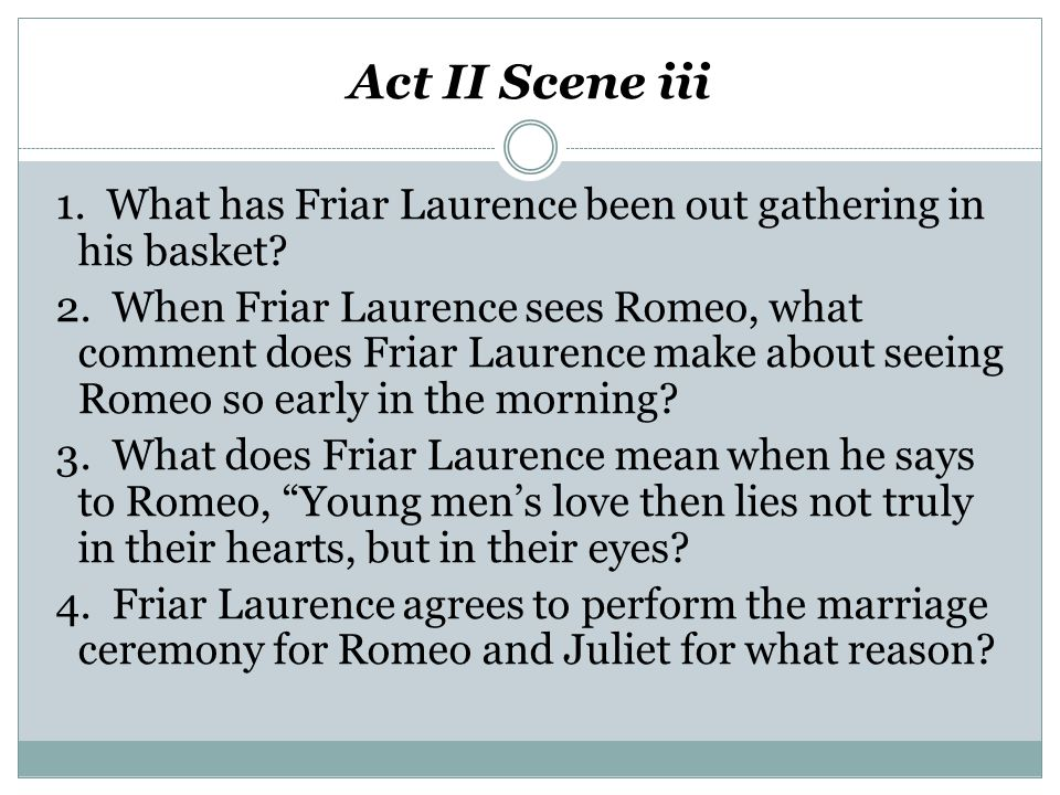 Act II Scene iii 1. What has Friar Laurence been out gathering in his basket