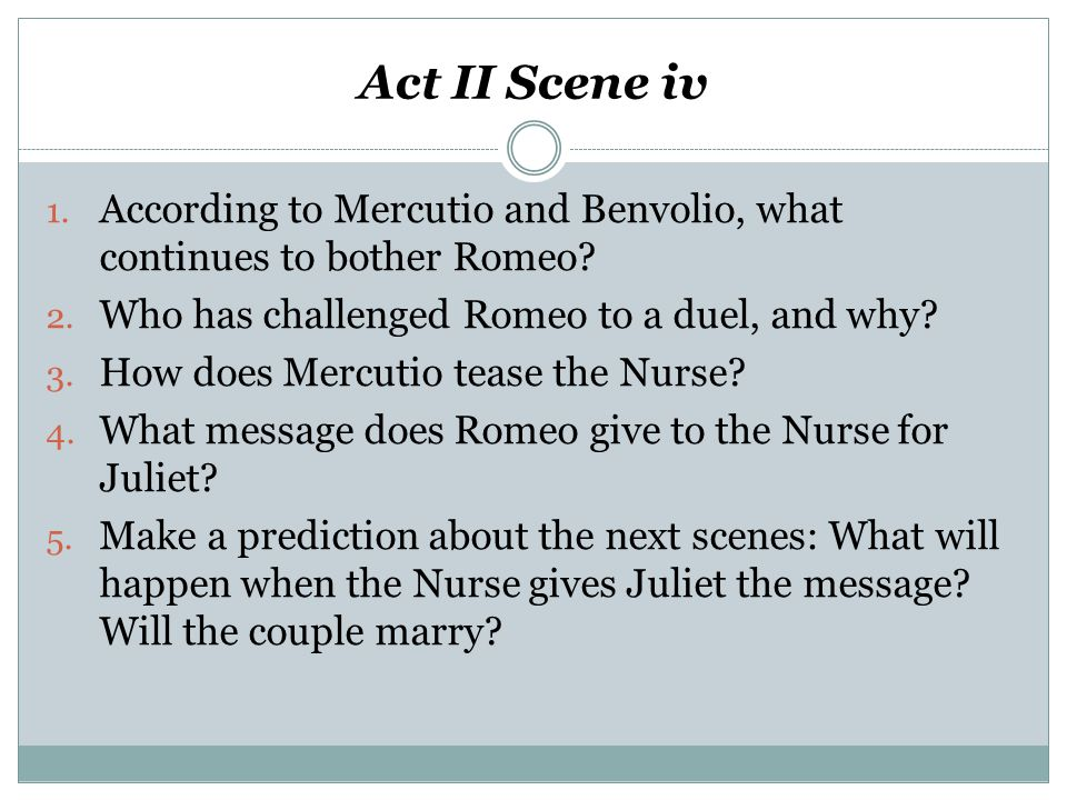 Act II Scene iv According to Mercutio and Benvolio, what continues to bother Romeo Who has challenged Romeo to a duel, and why