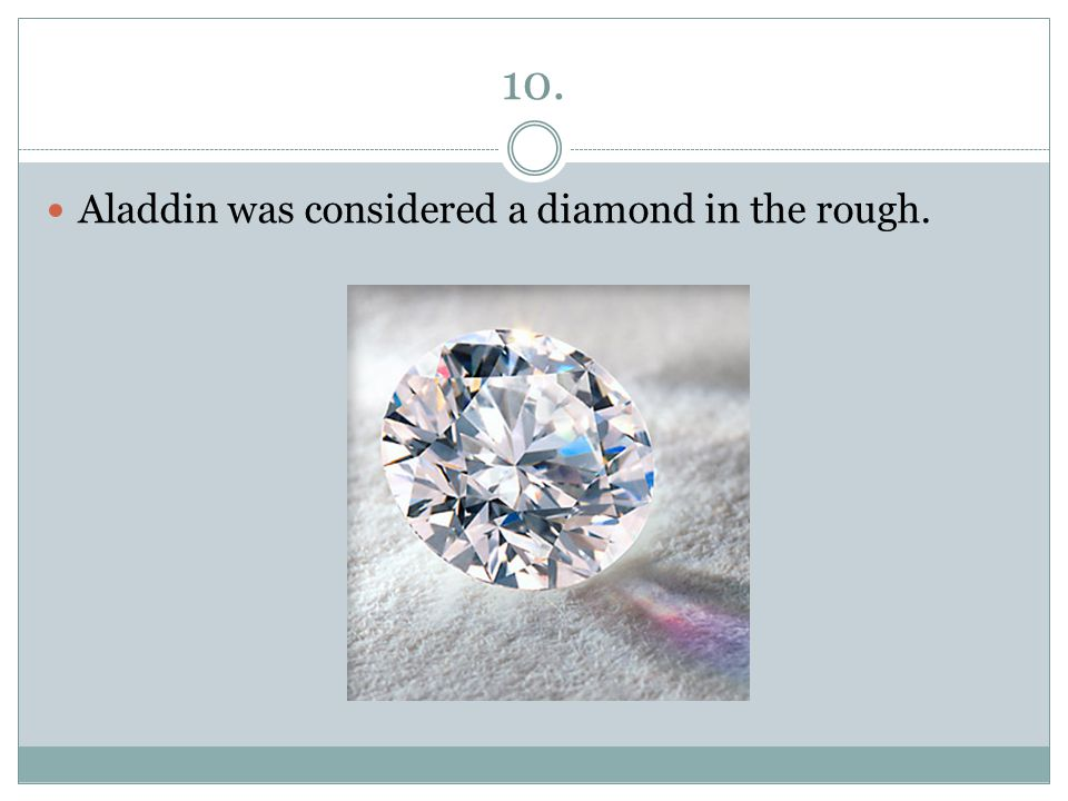 10. Aladdin was considered a diamond in the rough.