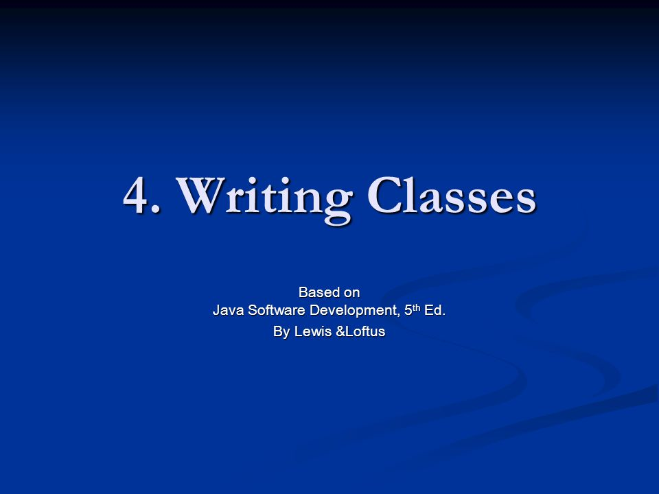 Based on Java Software Development, 5th Ed. By Lewis &Loftus