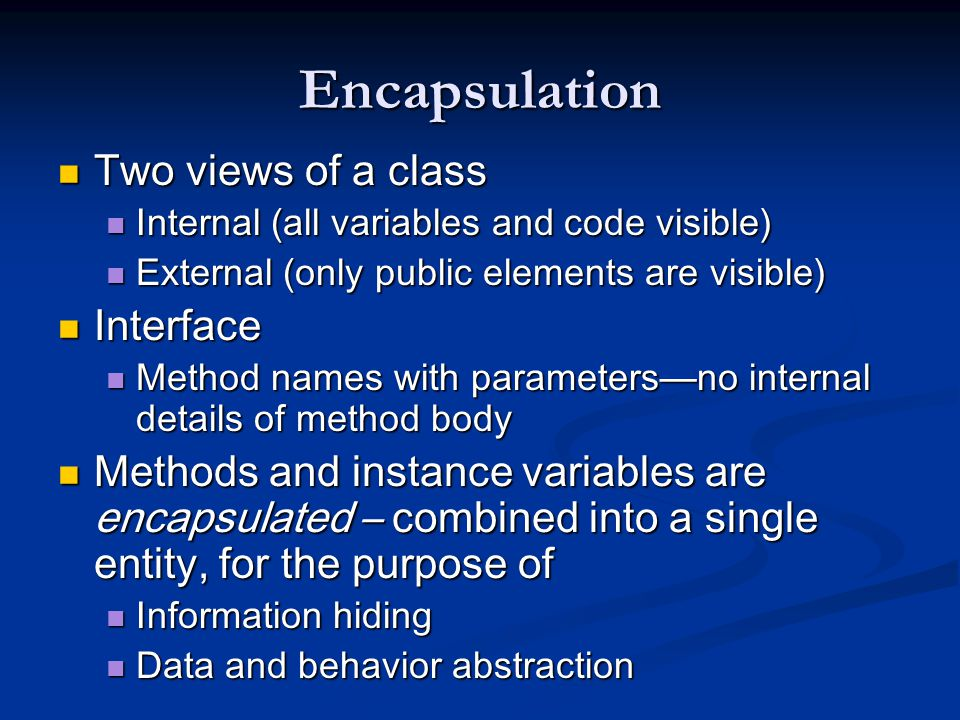 Encapsulation Two views of a class Interface