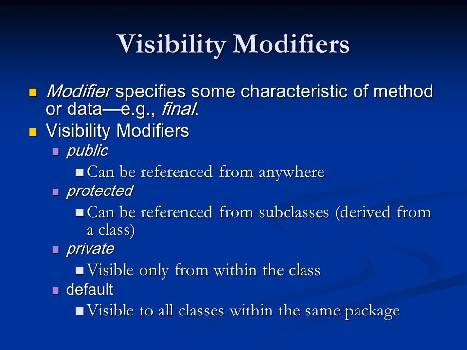 Visibility Modifiers Modifier specifies some characteristic of method or data—e.g., final. Visibility Modifiers.