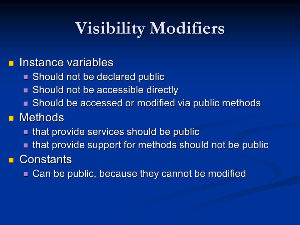 Visibility Modifiers Instance variables Methods Constants