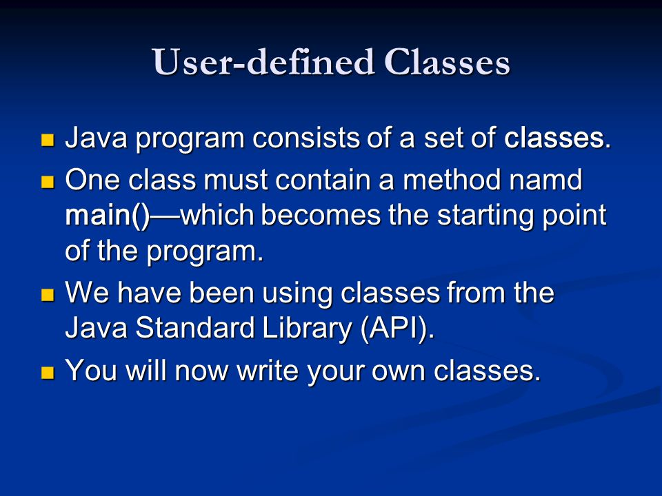 User-defined Classes Java program consists of a set of classes.