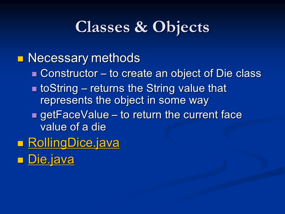 Classes & Objects Necessary methods RollingDice.java Die.java