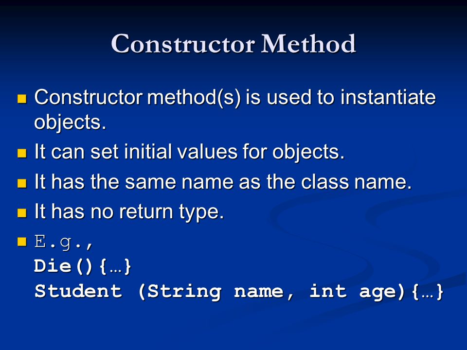 Constructor Method Constructor method(s) is used to instantiate objects. It can set initial values for objects.