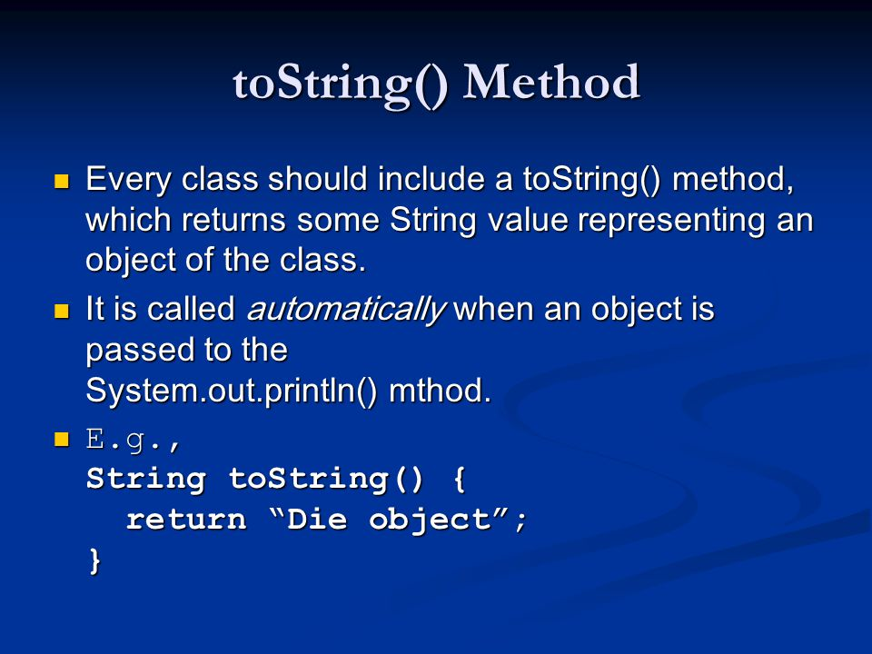 toString() Method Every class should include a toString() method, which returns some String value representing an object of the class.