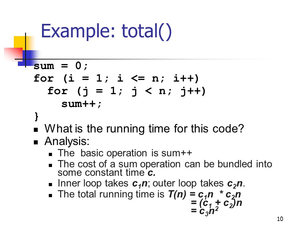Example: total() sum = 0; for (i = 1; i <= n; i++)