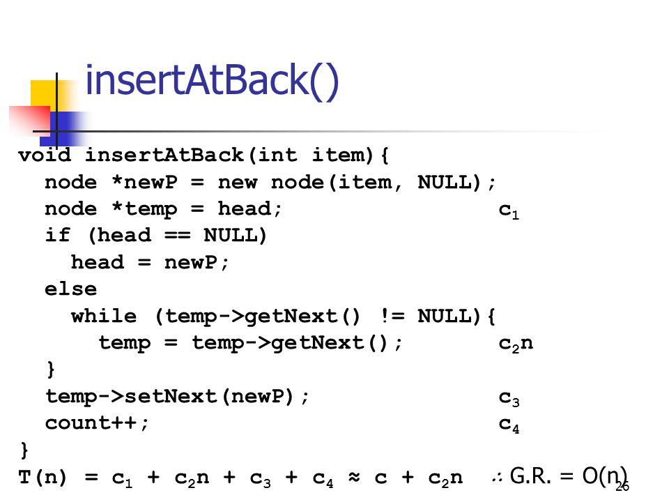 insertAtBack() void insertAtBack(int item){ node *newP = new node(item, NULL); node *temp = head; c1.