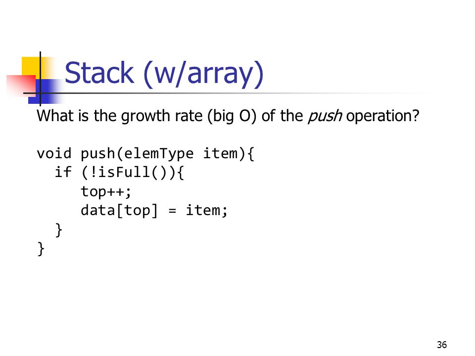 Stack (w/array) What is the growth rate (big O) of the push operation