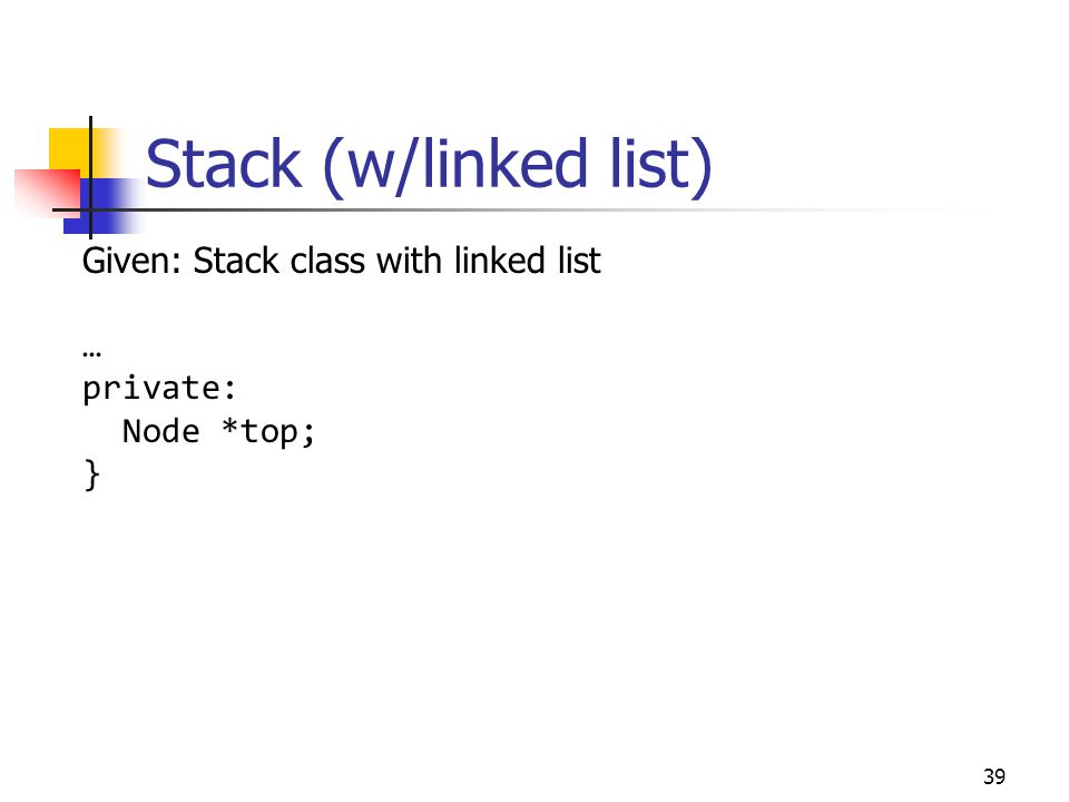 Stack (w/linked list) Given: Stack class with linked list