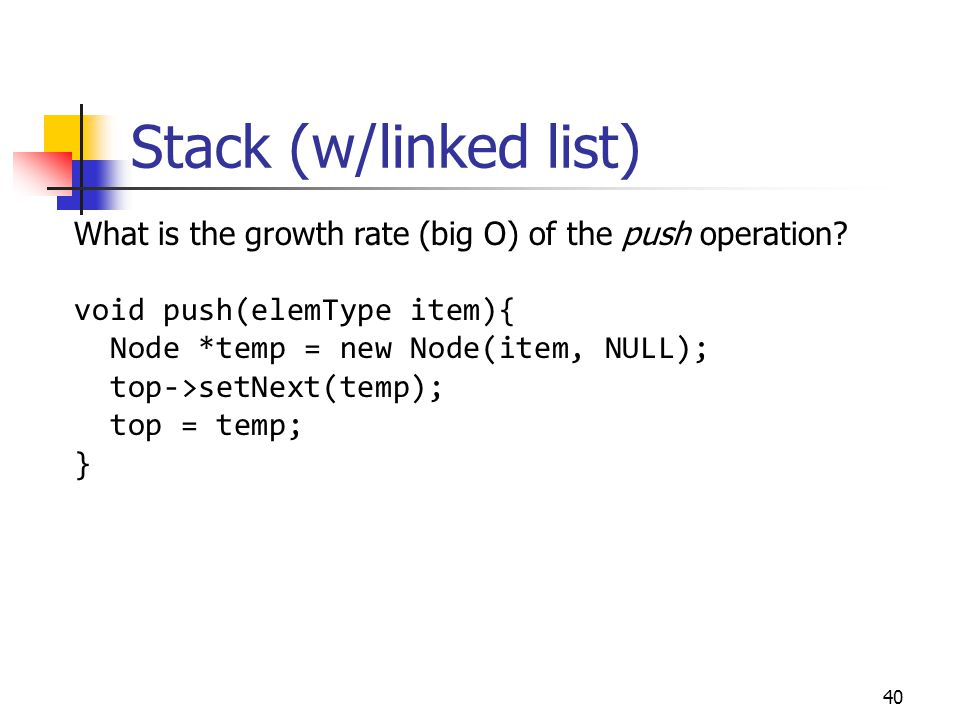 Stack (w/linked list) What is the growth rate (big O) of the push operation