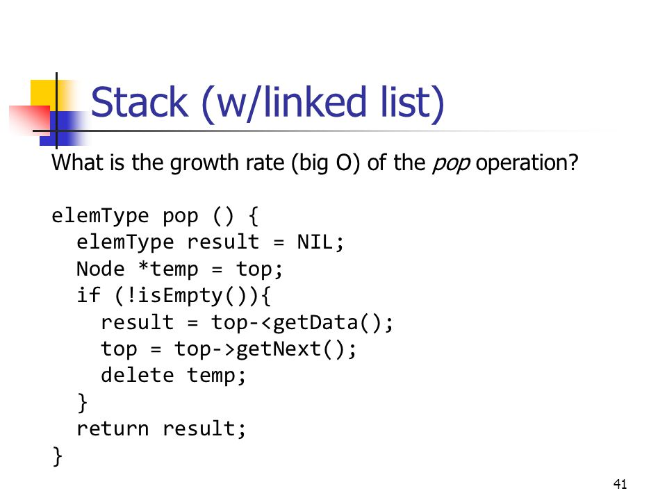 Stack (w/linked list) What is the growth rate (big O) of the pop operation