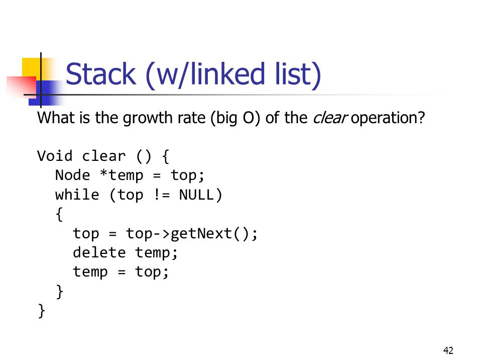 Stack (w/linked list) What is the growth rate (big O) of the clear operation