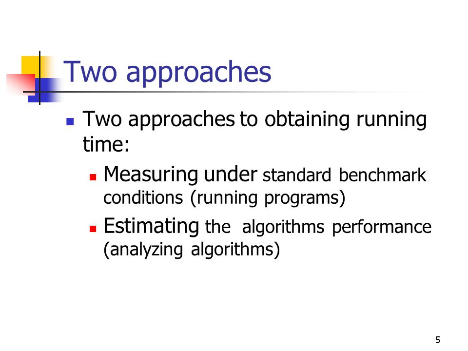 Two approaches Two approaches to obtaining running time: