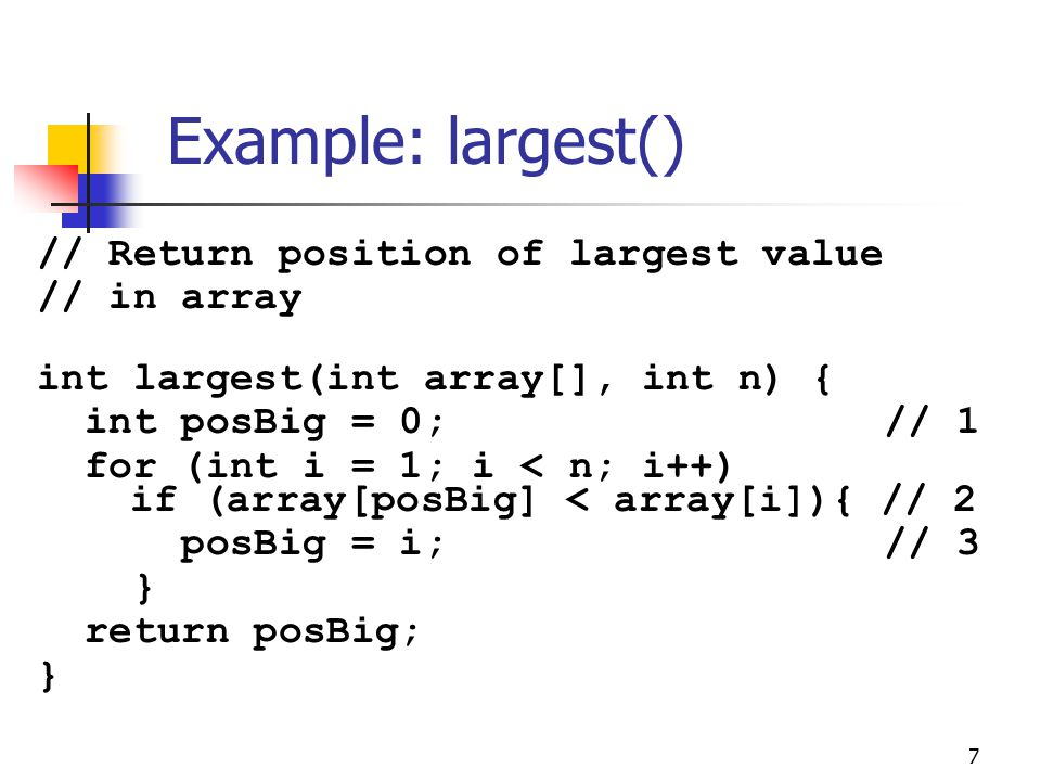 Example: largest() // Return position of largest value // in array
