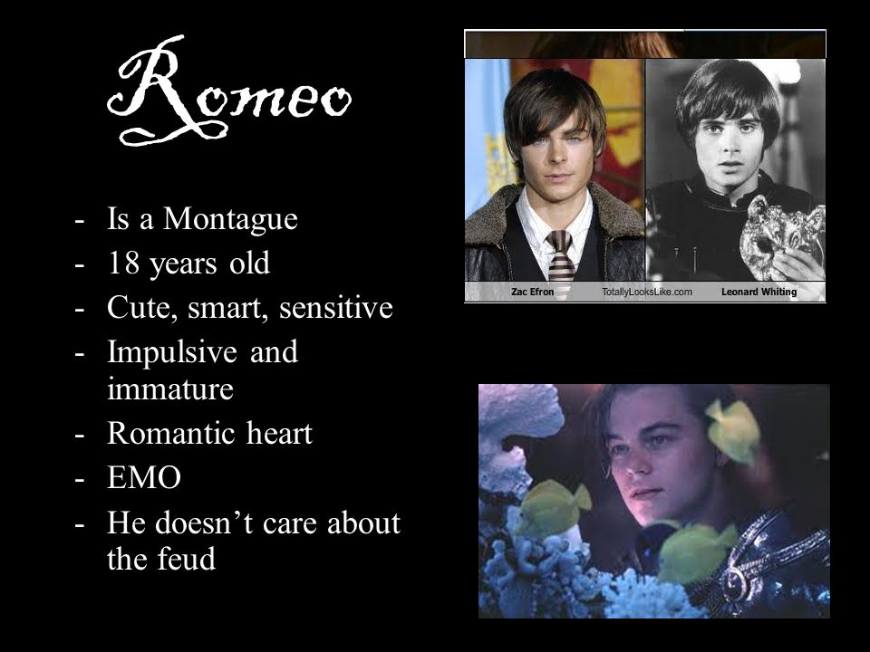 Romeo Is a Montague 18 years old Cute, smart, sensitive