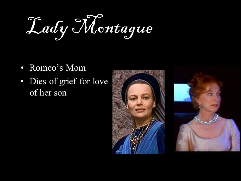 Lady Montague Romeo's Mom Dies of grief for love of her son