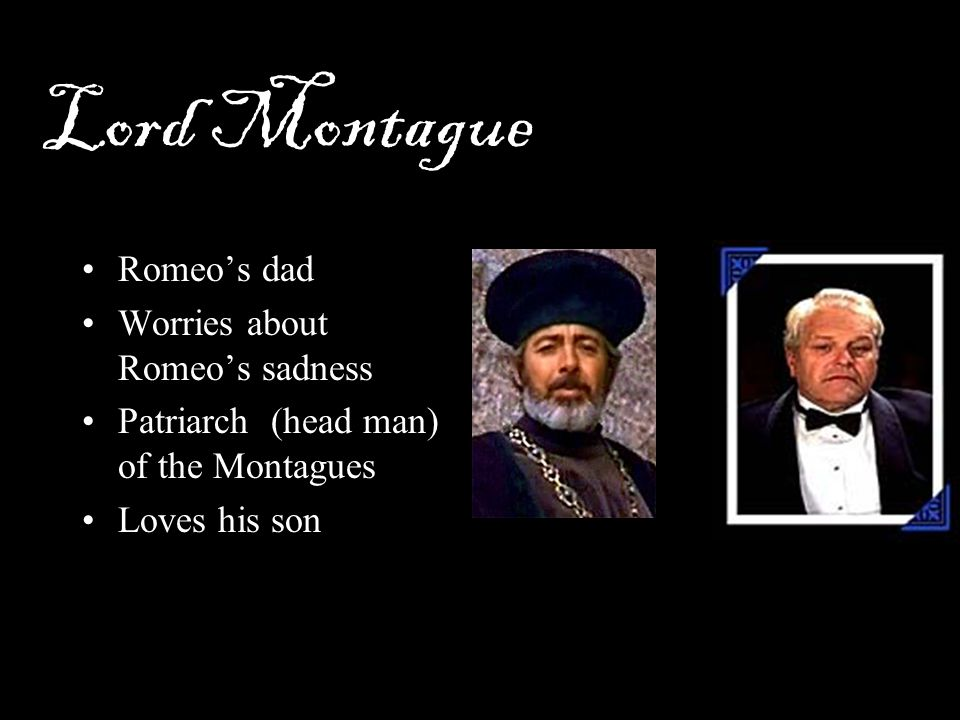 Lord Montague Romeo's dad Worries about Romeo's sadness