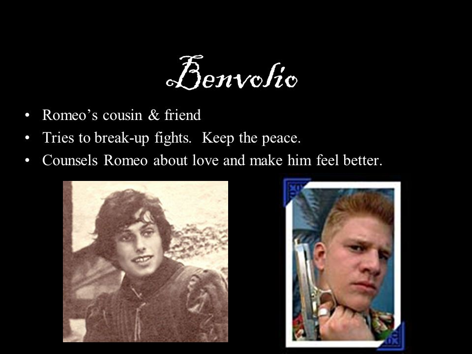 Benvolio Romeo's cousin & friend